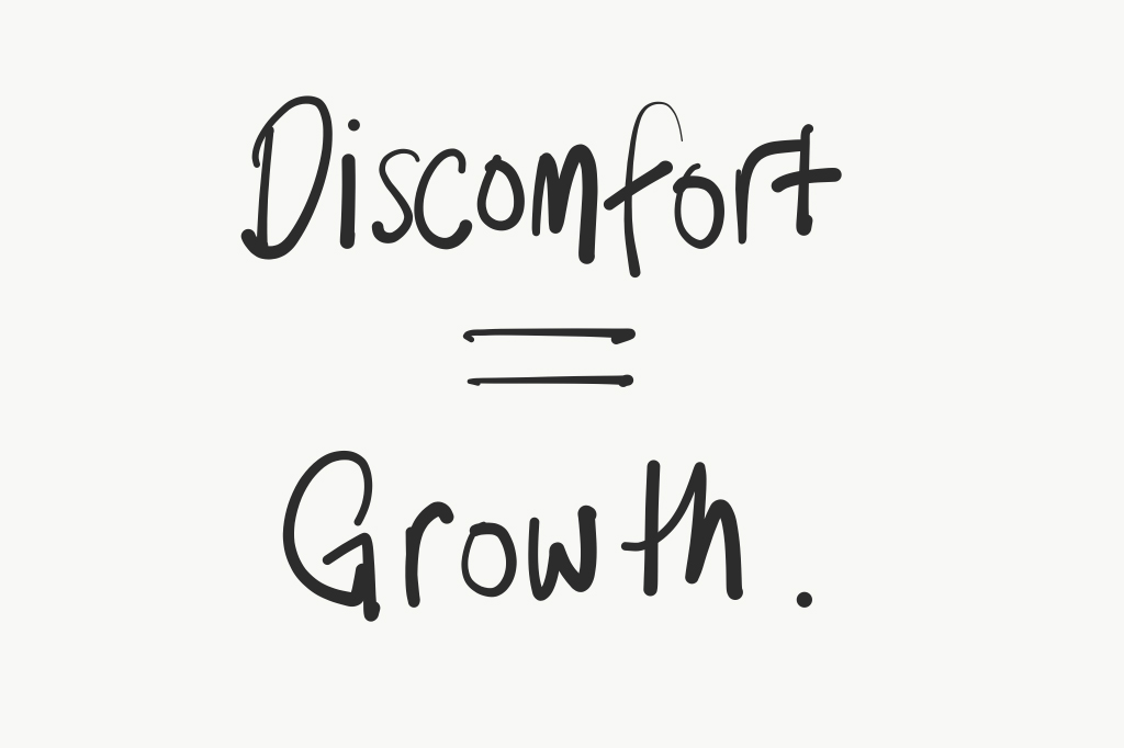 DISCOMFORT EQUALS GROWTH