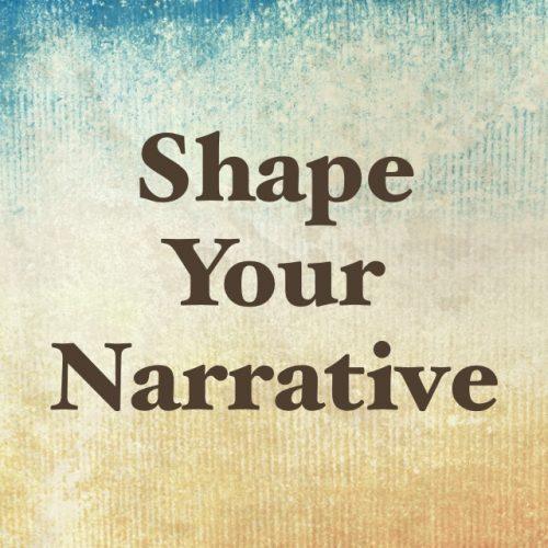 SHAPE YOUR NARRATIVE